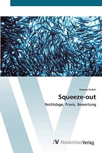 Squeeze-out: Rechtslage, Praxis, Bewertung (German Edition): Verena Huber