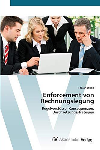 Enforcement von Rechnungslegung: Regelverstösse, Konsequenzen, Durchsetzungsstrategien (Paperback):...