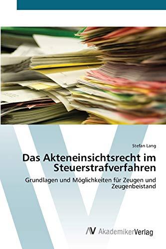 9783639447132: Das Akteneinsichtsrecht im Steuerstrafverfahren: Grundlagen und Möglichkeiten für Zeugen und Zeugenbeistand (German Edition)