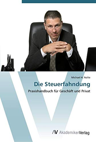 9783639447385: Die Steuerfahndung: Praxishandbuch für Geschäft und Privat