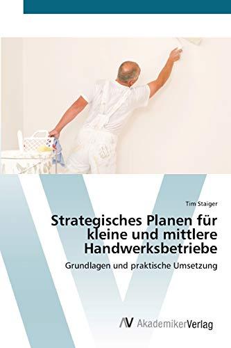 9783639447781: Strategisches Planen für kleine und mittlere Handwerksbetriebe: Grundlagen und praktische Umsetzung