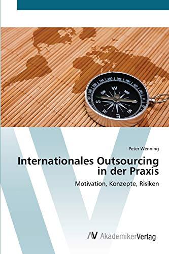 Internationales Outsourcing in der Praxis: Motivation, Konzepte, Risiken (German Edition): Peter ...