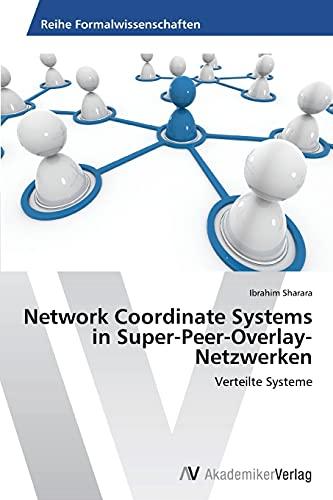 9783639448597: Network Coordinate Systems in Super-Peer-Overlay-Netzwerken: Verteilte Systeme