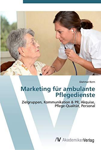 9783639448641: Marketing für ambulante Pflegedienste: Zielgruppen, Kommunikation & PR, Akquise, Pflege-Qualität, Personal