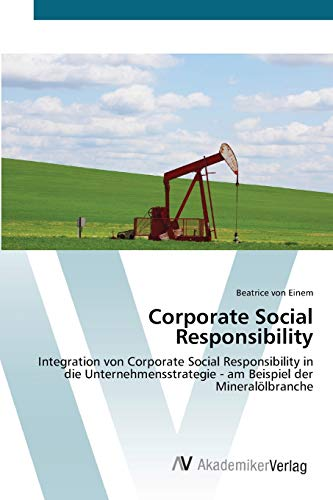 9783639449556: Corporate Social Responsibility: Integration von Corporate Social Responsibility in die Unternehmensstrategie - am Beispiel der Mineral�lbranche