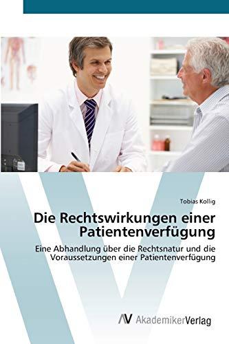 9783639449594: Die Rechtswirkungen einer Patientenverfügung: Eine Abhandlung über die Rechtsnatur und die Voraussetzungen einer Patientenverfügung (German Edition)