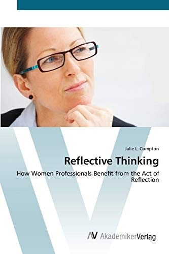 9783639449945: Reflective Thinking: How Women Professionals Benefit from the Act of Reflection