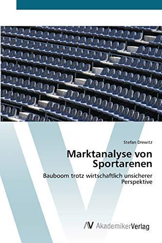 9783639450996: Marktanalyse von Sportarenen: Bauboom trotz wirtschaftlich unsicherer Perspektive (German Edition)