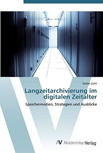 9783639451658: Langzeitarchivierung im digitalen Zeitalter: Speichermedien, Strategien und Ausblicke
