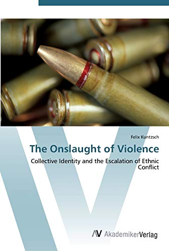 9783639451764: The Onslaught of Violence: Collective Identity and the Escalation of Ethnic Conflict