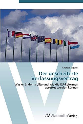 9783639451870: Der gescheiterte Verfassungsvertrag: Was er ändern sollte und wie die EU-Reformen gerettet werden können
