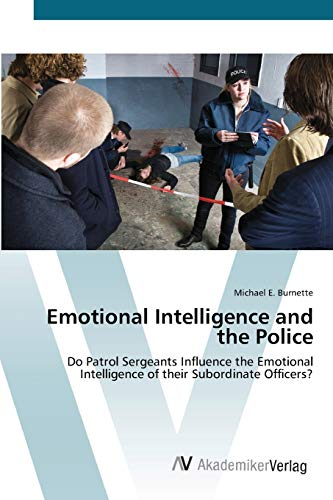9783639452310: Emotional Intelligence  and the Police: Do Patrol Sergeants Influence the Emotional Intelligence of their Subordinate Officers?