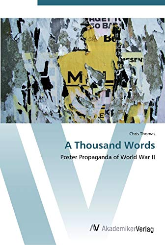 A Thousand Words: Poster Propaganda of World War II (9783639452907) by Chris Thomas