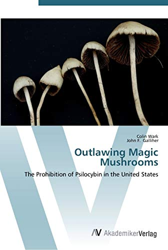 9783639453164: Outlawing Magic Mushrooms: The Prohibition of Psilocybin in the United States