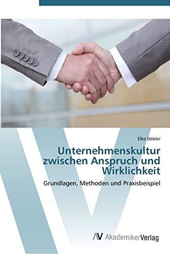 9783639453324: Unternehmenskultur zwischen Anspruch und Wirklichkeit: Grundlagen, Methoden und Praxisbeispiel (German Edition)