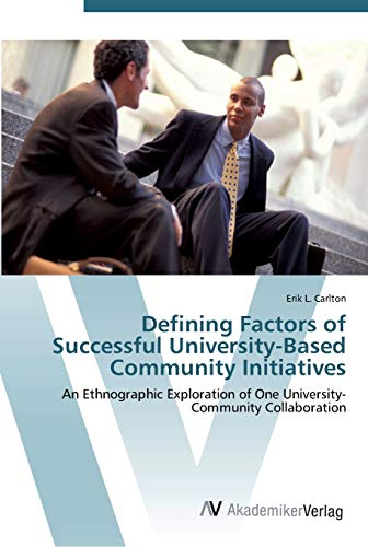 9783639453461: Defining Factors of Successful University-Based Community Initiatives: An Ethnographic Exploration of One University-Community Collaboration