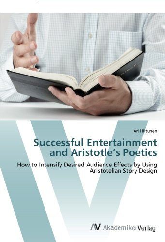 9783639453591: Successful Entertainment and Aristotle's Poetics: How to Intensify Desired Audience Effects by Using Aristotelian Story Design