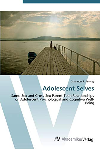 9783639453652: Adolescent Selves: Same-Sex and Cross-Sex Parent-Teen Relationships on Adolescent Psychological and Cognitive Well-Being