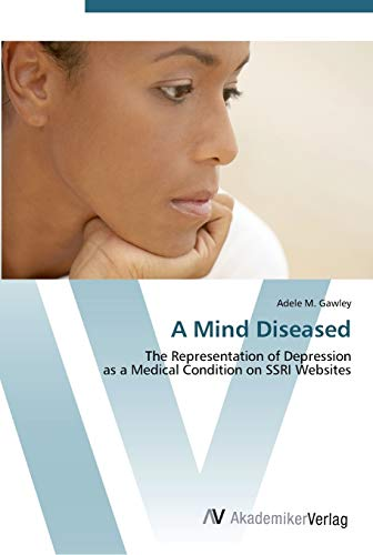 9783639453829: A Mind Diseased: The Representation of Depression as a Medical Condition on SSRI Websites