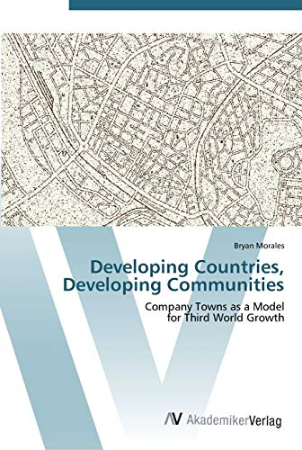9783639453898: Developing Countries, Developing Communities: Company Towns as a Model for Third World Growth