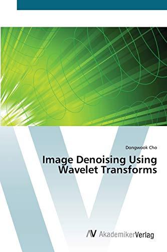 9783639454178: Image Denoising Using Wavelet Transforms