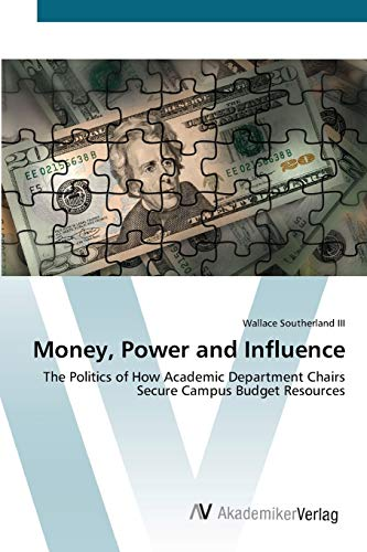 9783639454185: Money, Power and Influence: The Politics of How Academic Department Chairs Secure Campus Budget Resources