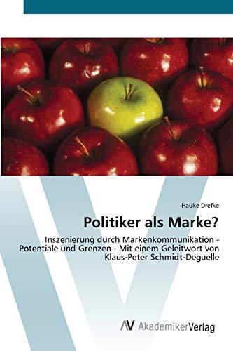 9783639454277: Politiker als Marke?: Inszenierung durch Markenkommunikation - Potentiale und Grenzen - Mit einem Geleitwort von Klaus-Peter Schmidt-Deguelle (German Edition)