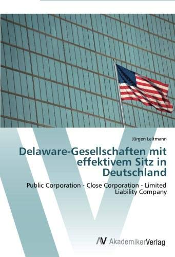 9783639455182: Delaware-Gesellschaften mit effektivem Sitz in Deutschland: Public Corporation - Close Corporation - Limited Liability Company
