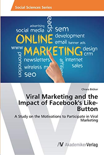 Viral Marketing and the Impact of Facebook's Like-Button: A Study on the Motivations to ...