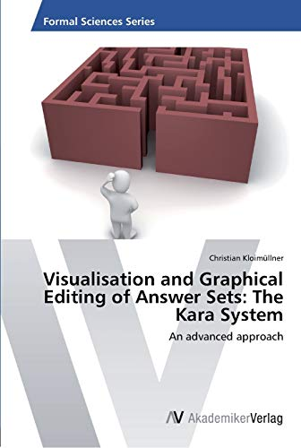 9783639455595: Visualisation and Graphical Editing of Answer Sets: The Kara System: An advanced approach