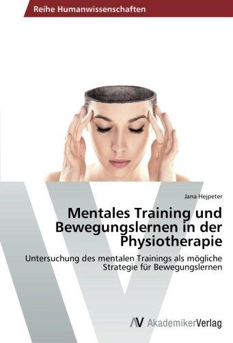 9783639456127: Mentales Training und Bewegungslernen in der Physiotherapie: Untersuchung des mentalen Trainings als mögliche Strategie für Bewegungslernen (German Edition)