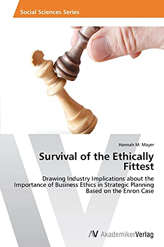 9783639456134: Survival of the Ethically Fittest: Drawing Industry Implications about the Importance of Business Ethics in Strategic Planning Based on the Enron Case