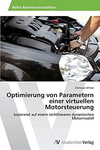 9783639456240: Optimierung von Parametern einer virtuellen Motorsteuerung: basierend auf einem nichtlinearen dynamischen Motormodell (German Edition)