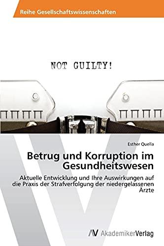 9783639457285: Betrug und Korruption im Gesundheitswesen: Aktuelle Entwicklung und Ihre Auswirkungen auf die Praxis der Strafverfolgung der niedergelassenen Ärzte (German Edition)