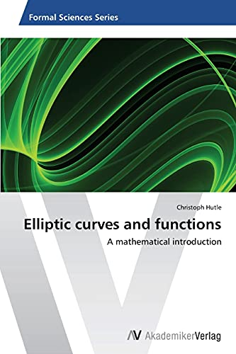 Elliptic curves and functions: A mathematical introduction: Christoph Hutle