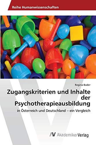 Zugangskriterien und Inhalte der Psychotherapieausbildung in: Regina Bader