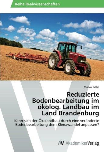 9783639458374: Reduzierte Bodenbearbeitung im ökolog. Landbau im Land Brandenburg: Kann sich der Ökolandbau durch eine veränderte Bodenbearbeitung dem Klimawandel anpassen? (German Edition)