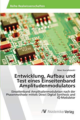 Entwicklung, Aufbau Und Test Eines Einseitenband Amplitudenmodulators: Marc Kocialkowski