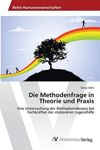 9783639458909: Die Methodenfrage in Theorie und Praxis
