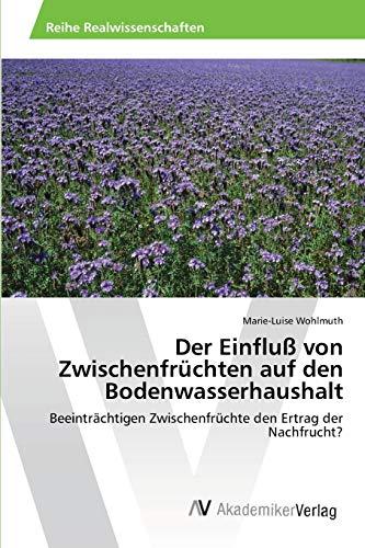 9783639459401: Der Einfluß von Zwischenfrüchten auf den Bodenwasserhaushalt: Beeinträchtigen Zwischenfrüchte den Ertrag der Nachfrucht? (German Edition)