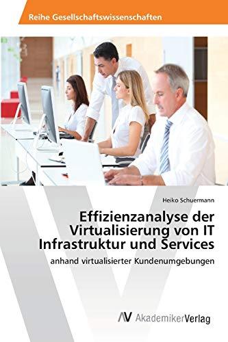 9783639459630: Effizienzanalyse der Virtualisierung von IT Infrastruktur und Services: anhand virtualisierter Kundenumgebungen (German Edition)