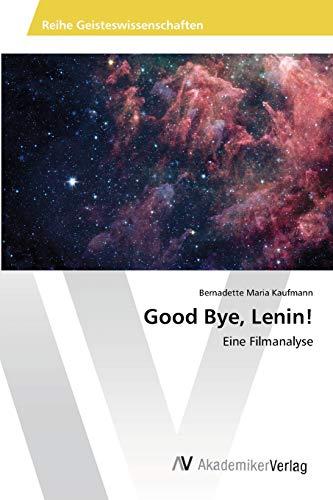 Good Bye, Lenin!: Eine Filmanalyse (German Edition): Bernadette Maria Kaufmann