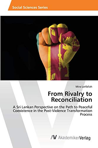 9783639459951: From Rivalry to Reconciliation: A Sri Lankan Perspective on the Path to Peaceful Coexistence in the Post-Violence Transformation Process