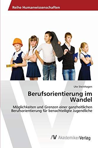 9783639460087: Berufsorientierung im Wandel: Möglichkeiten und Grenzen einer ganzheitlichen Berufsorientierung für benachteiligte Jugendliche