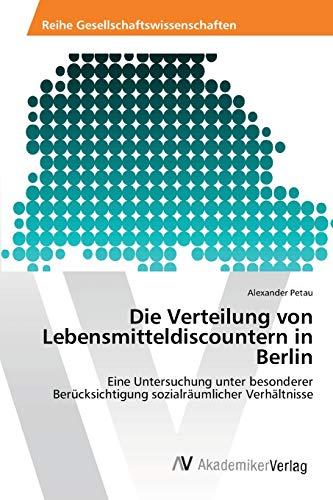Die Verteilung Von Lebensmitteldiscountern in Berlin: Alexander Petau