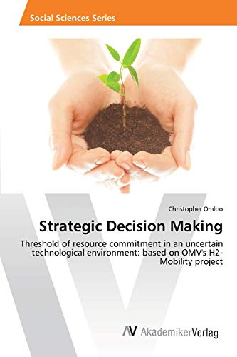 9783639460841: Strategic Decision Making: Threshold of resource commitment in an uncertain technological environment: based on OMV's H2-Mobility project