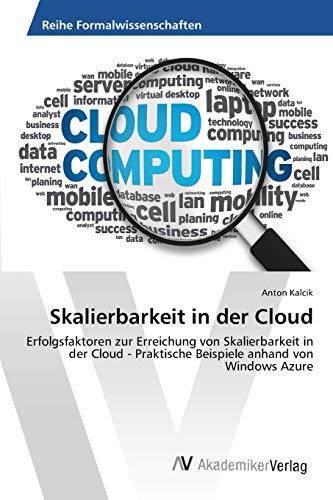 9783639461046: Skalierbarkeit in der Cloud: Erfolgsfaktoren zur Erreichung von Skalierbarkeit in der Cloud - Praktische Beispiele anhand von Windows Azure (German Edition)