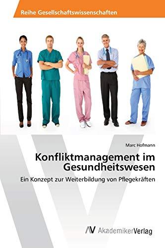 9783639461688: Konfliktmanagement im Gesundheitswesen: Ein Konzept zur Weiterbildung von Pflegekräften (German Edition)