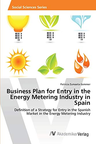 9783639461947: Business Plan for Entry in the Energy Metering Industry in Spain: Definition of a Strategy for Entry in the Spanish Market in the Energy Metering Industry