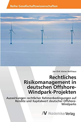 Rechtliches Risikomanagement in Deutschen Offshore-Windpark-Projekten: Jan-Dirk kleine Holthaus